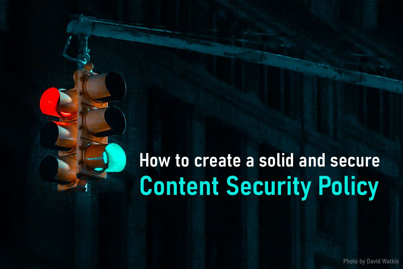 How to create a solid and secure Content Security Policy